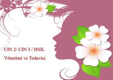 CIN 2/ CIN 3 / Yüksek dereceli skuamöz intraepitalyal lezyon (HSIL) Yönetimi ve Tedavisi.